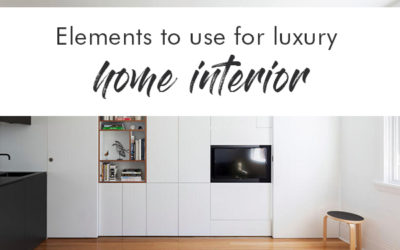 Elements to Use for Luxury Home Interior